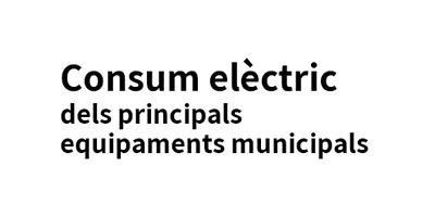 Consum elèctric dels principals equipaments municipals